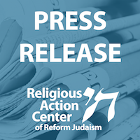 Press Release from the Religious Action Center of Reform Judaism